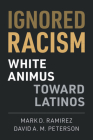 Ignored Racism: White Animus Toward Latinos Cover Image