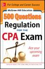 McGraw-Hill Education 500 Regulation Questions for the CPA Exam (McGraw-Hill's 500 Questions) Cover Image