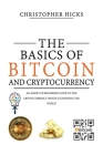 The Basics of Bitcoin and Cryptocurrency: An Absolute Beginner's Guide to the Cryptocurrency Which is Changing the World and Your Finances. How to Sta Cover Image