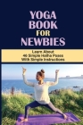 Yoga Book For Newbies: Learn About 46 Simple Hatha Poses With Simple Instructions: Yoga Poses For Body Cover Image