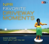 NPR Favorite Driveway Moments: Radio Stories That Won't Let You Go Cover Image