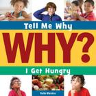 I Get Hungry (Tell Me Why Library) Cover Image