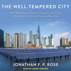 The Well-Tempered City: What Modern Science, Ancient Civilizations, and Human Nature Teach Us about the Future of Urban Life Cover Image