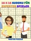 16 x 16 Sudoku für Experten Spieler: Schweres bis extremes Großdruck-Sudoku-Rätselbuch für fortgeschrittene Löser, Extreme Sudoku Cover Image