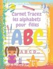 Carnet Tracez les alphabets pour filles: Cahier d'écriture maternelle pour apprendre l'alphabet pour les filles à partir de 3 ans - gifts Cover Image
