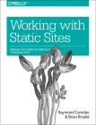 Working with Static Sites: Bringing the Power of Simplicity to Modern Sites Cover Image