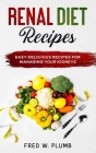 Renal Diet Recipes: Easy Delicious Recipes for Managing your Kidneys Cover Image