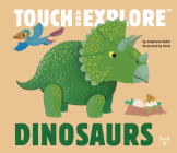 Dinosaurs: Touch and Explore Cover Image