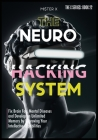 Neurohacking: Fix Brain Fog, Mental Diseases and Develop an Unlimited Memory by Improving Your Intellective Capabilities Cover Image