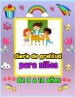 Diario de gratitud para niños de 8 a 12 años: Un diario para enseñar a los niños a practicar la gratitud y la atención plena. Practicar la actitud de Cover Image