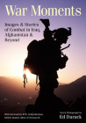 War Moments: Images & Stories of Combat in Iraq, Afghanistan, and Beyond Cover Image