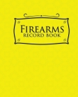 Firearms Record Book: Acquisition And Disposition Book FFL, Inventory Log Book, Firearms Inventory, Personal Firearm Log Book, Yellow Cover Cover Image