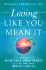 Loving Like You Mean It: Use the Power of Emotional Mindfulness to Transform Your Relationships Cover Image
