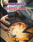 Cheesecake Coffee Cake: 150 recipe Delicious and Easy The Ultimate Practical Guide Easy bakes Recipes From Around The World cheesecake coffee Cover Image