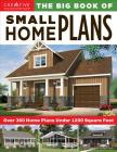 The Big Book of Small Home Plans: Over 360 Home Plans Under 1200 Square Feet Cover Image