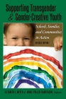 Supporting Transgender and Gender-Creative Youth; Schools, Families, and Communities in Action, Revised Edition (Gender and Sexualities in Education #9) Cover Image