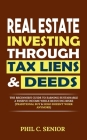 Real Estate Investing Through Tax Liens & Deeds: The Beginner's Guide To Earning Sustainable A Passive Income While Reducing Risks (Traditional Buy & Cover Image