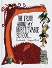 The Truth About My Unbelievable School . . . Cover Image