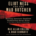 Eliot Ness and the Mad Butcher Lib/E: Hunting America's Deadliest Unidentified Serial Killer at the Dawn of Modern Criminology Cover Image