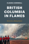British Columbia in Flames: Stories from a Blazing Summer Cover Image