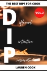 The Best Dips For Cook: 87+ Dips For All Meals Cover Image