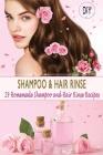 DIY Shampoo & Hair Rinse: 29 Homemade Shampoo and Hair Rinse Recipes Cover Image