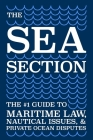 The Sea Section: The #1 Guide to Maritime Law, Nautical Issues, & Private Ocean Disputes Cover Image