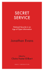 Secret Service: National Security in an Age of Open Information (Haus Curiosities ) Cover Image