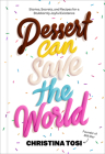 Dessert Can Save the World: Stories, Secrets, and Recipes for a Stubbornly Joyful Existence Cover Image