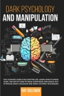 Dark Psychology and Manipulation: The Ultimate Guide For a Better Life: Learn how to Speed Read, the Art of how to read, Emotional Influence, NLP, Hyp Cover Image
