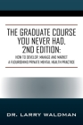 The Graduate Course You Never Had, 2nd Edition: How to Develop, Manage and Market a Flourishing Private Mental Health Practice Cover Image