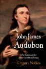 John James Audubon: The Nature of the American Woodsman (Early American Studies) Cover Image