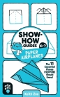 Show-How Guides: Paper Airplanes: The 11 Essential Planes Everyone Should Know! Cover Image
