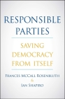 Responsible Parties: Saving Democracy from Itself Cover Image