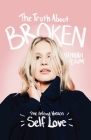 The Truth About Broken: The Unfixed Version of Self-love Cover Image