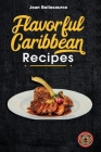 Flavorful Caribbean Recipes: Cookbook with soul food dishes from all over the region Cover Image