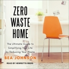 Zero Waste Home Lib/E: The Ultimate Guide to Simplifying Your Life by Reducing Your Waste Cover Image