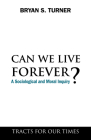 Can We Live Forever?: A Sociological and Moral Inquiry (Tracts for Our Times) Cover Image