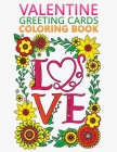 valentine greeting cards coloring book: An Adult Valentine Themed coloring book Featuring Beautiful love cards Designs to Draw Cover Image