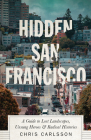 Hidden San Francisco: A Guide to Lost Landscapes, Unsung Heroes and Radical Histories Cover Image