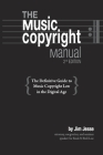 The Music Copyright Manual: The Definitive Guide to Music Copyright Law in the Digital Age Cover Image
