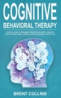 Cognitive Behavioral Therapy: Practical Guide to Permanent Freedom from Anxiety, Negative Thoughts, Anger, Panic, Low-Self Esteem and Improve Your D Cover Image