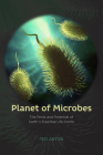 Planet of Microbes: The Perils and Potential of Earth's Essential Life Forms Cover Image