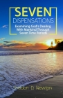 Seven Dispensations: Examining God's Dealings With Mankind Through Seven Time Periods Cover Image