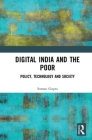 Digital India and the Poor: Policy, Technology and Society Cover Image