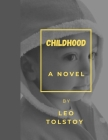 Childhood - A Novel: by Leo Tolstoy Cover Image