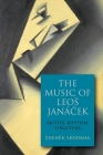 The Music of Leos Janácek: Motive, Rhythm, Structure (Eastman Studies in Music) Cover Image