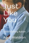 Just Like You: Understanding Autism Cover Image