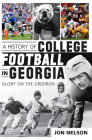 A History of College Football in Georgia: Glory on the Gridiron (Sports History) Cover Image
