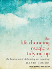 The Life-Changing Magic of Tidying Up: The Japanese Art of Decluttering and Organizing Cover Image